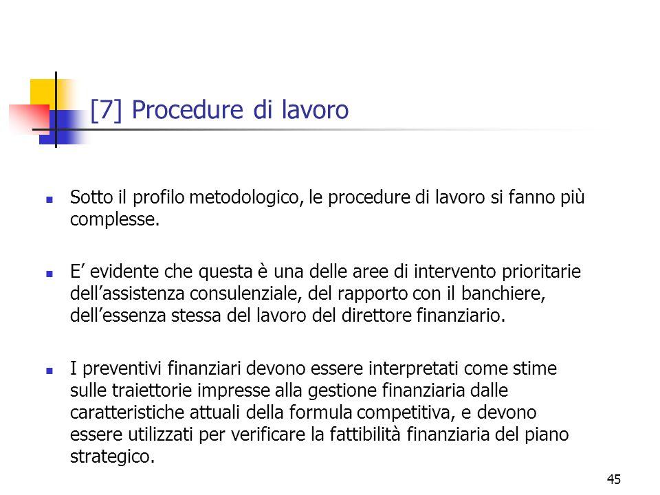 [7] Procedure di lavoro Sotto il profilo metodologico, le procedure di lavoro si fanno più complesse.
